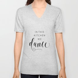 In This Kitchen We Dance,Kitchen Decor,Funny Print,Sarcasm Quote,Humorous Unisex V-Neck