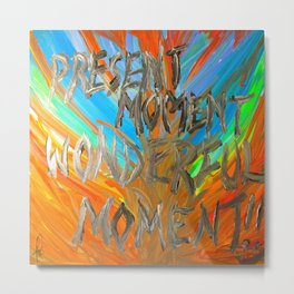 Present moment, wonderful moment Metal Print