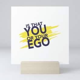 Is That you Or Your Ego Mini Art Print