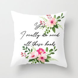 Yes, I really do need all these books Throw Pillow