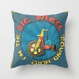 I'm The BIG WHEEL 'Round Here Throw Pillow
