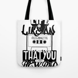 Life is Like an Old Cassette That You Can't Rewind. Tote Bag