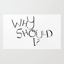 Why Should I? Rug