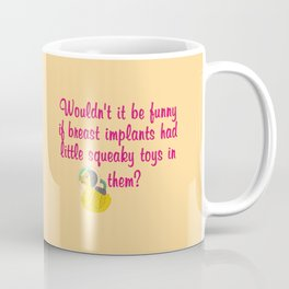 Wouldn't it be funny if breast implants have a little squeaky toy inside? Coffee Mug