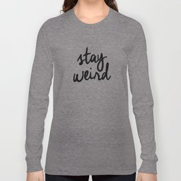 Stay Weird Black and White Humorous Inspo Typography Poster for the Young Wild and Free Long Sleeve T-shirt