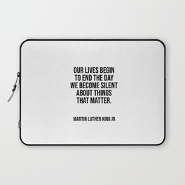 Our lives begin to end the day we become silent about things that matter. Laptop Sleeve