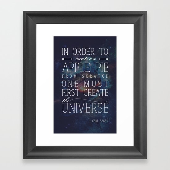 In Order to Make an Apple Pie From Scratch, You Must First Create the Universe Framed Art Print