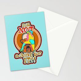 STILL NOT ASKING FOR IT! Stationery Cards