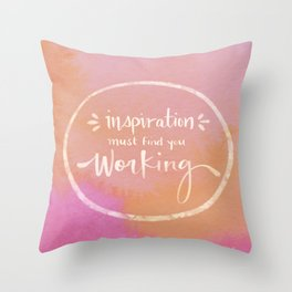 Inspiration Must Find You Working Throw Pillow