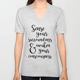 Sense Your Surroundings and Awaken Your Consciousness Unisex V-Neck