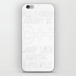 All I Care About is C++ Developer T-shirt iPhone Skin