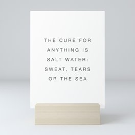 The cure of anything is salt water Mini Art Print