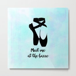 Meet Me at the Barre Ballet Shoes Metal Print