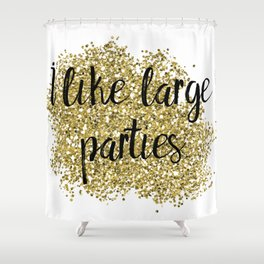 I like large parties - golden jazz Shower Curtain
