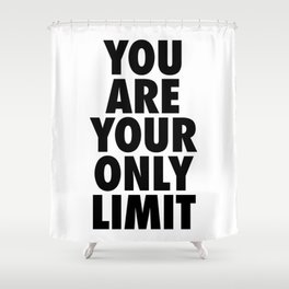 You Are Your Only Limit Shower Curtain