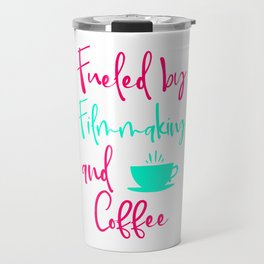 Fueled by Filmmaking and Coffee Filmmaker Production Quote Travel Mug