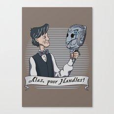 Alas Poor Handles! Canvas Print