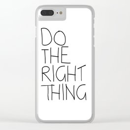Do The Right Thing Clear iPhone Case