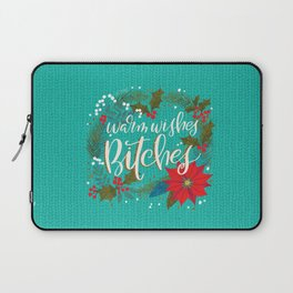 Warm Wishes Bitches Laptop Sleeve