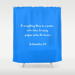 To everything there is a season, and a time to every purpose under the heaven Shower Curtain