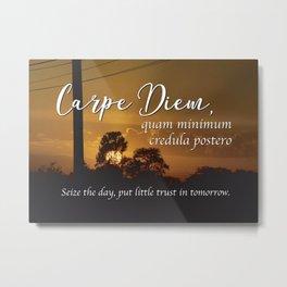 Carpe Diem, quam minimum credula postero. - Seize the day, put little trust in tomorrow. Metal Print
