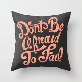 Don't Be Afraid To Fail  Throw Pillow