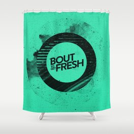 'Bout to Get Fresh Shower Curtain