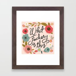 Pretty Swearies - What Fuckery is This? Framed Art Print