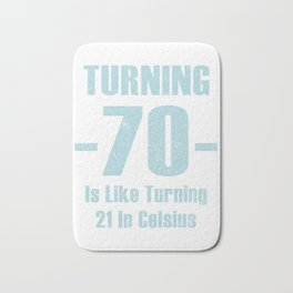 Turning 70 Is Like Turning 21 In Celsius Bath Mat