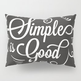 Simple is Good Pillow Sham