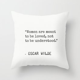 """""""Women are meant to be loved, not to be understood."""" Oscar Wilde Throw Pillow"""