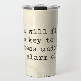 """""""You will find the key to success under the alarm clock.""""  Benjamin Franklin Travel Mug"""