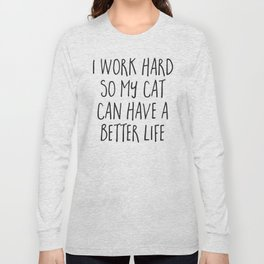 Cat Better Life Funny Quote Long Sleeve T-shirt