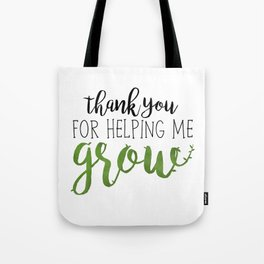 Thank You For Helping Me Grow Tote Bag