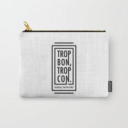 TROP BON TROP CON Carry-All Pouch