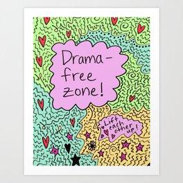 Drama-free zone! Art Print