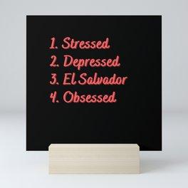 Stressed. Depressed. El Salvador. Obsessed. Mini Art Print