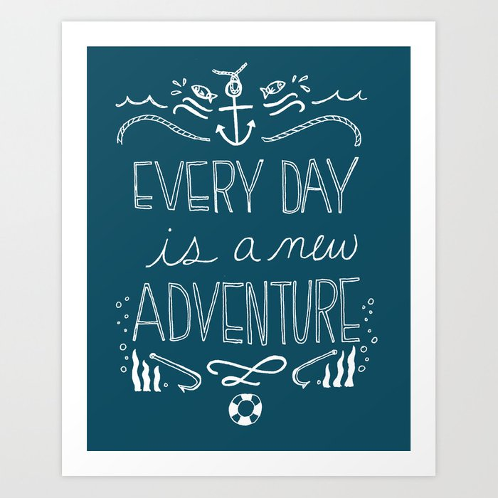 Every Day is a New Adventure Art Print