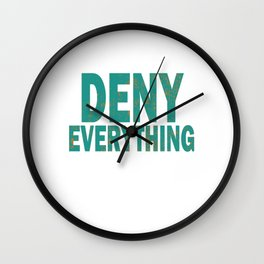 """Deny Everything"" tee design made perfectly for you! Tell the world you can deny everything!  Wall Clock"