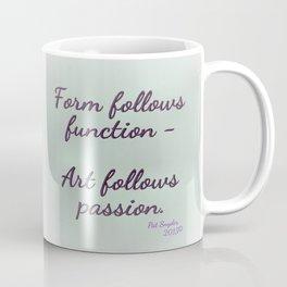 Form follows function - Art follows passion  Coffee Mug