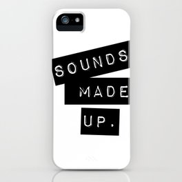 Sounds made up! iPhone Case