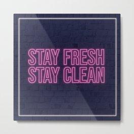 stay fresh stay clean Metal Print
