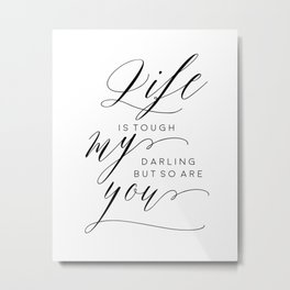 Life Is Tough My Darling But So Are You,Darling Gift Idea, DARLING I LOVE YOU,Husband Gift Metal Print