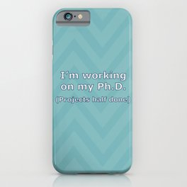 Projects Half Done - Ph.D. iPhone Case