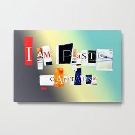 I Am Plastic, Capitalism Anagram Metal Print