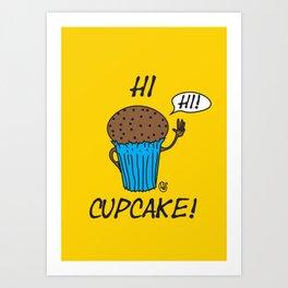 Hi Cupcake! Art Print