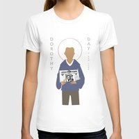 dorothy T-shirts featuring Dorothy Day by Sarah Duet