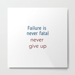 Failure is never fatal Metal Print