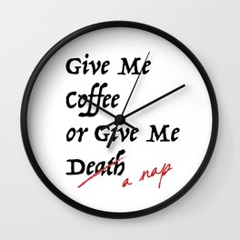 Give Me Coffee or Give Me A Nap - Silly Misquote - Wall Clock