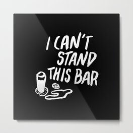 i can't stand this bar Metal Print